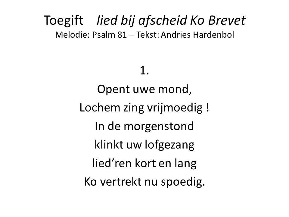 Toegift lied bij afscheid Ko Brevet Melodie: Psalm 81 – Tekst: Andries Hardenbol