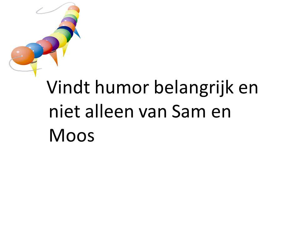 Vindt humor belangrijk en niet alleen van Sam en Moos