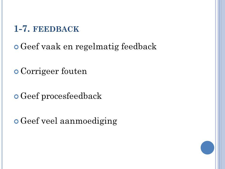 1-7. feedback Geef vaak en regelmatig feedback Corrigeer fouten