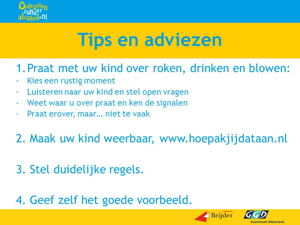 Tips en adviezen 1. Praat met uw kind over roken, drinken en blowen: