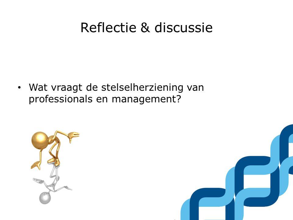 Reflectie & discussie Wat vraagt de stelselherziening van professionals en management
