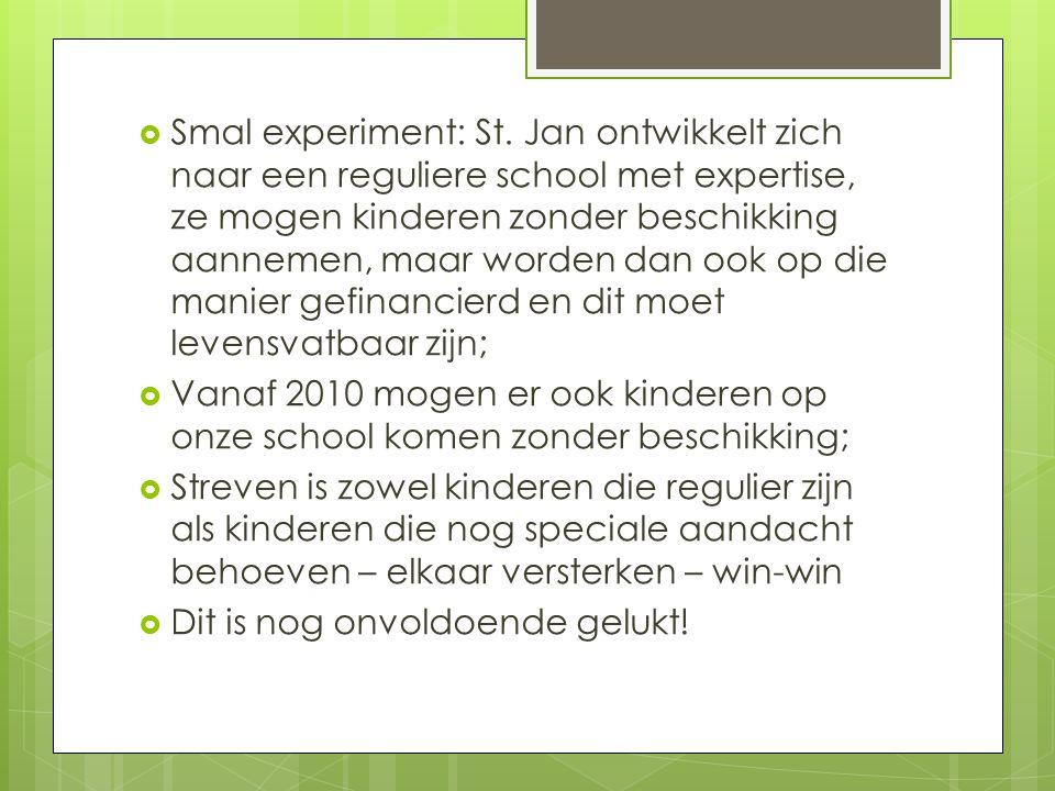 Smal experiment: St. Jan ontwikkelt zich naar een reguliere school met expertise, ze mogen kinderen zonder beschikking aannemen, maar worden dan ook op die manier gefinancierd en dit moet levensvatbaar zijn;