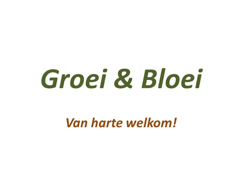 Groei & Bloei Van harte welkom!