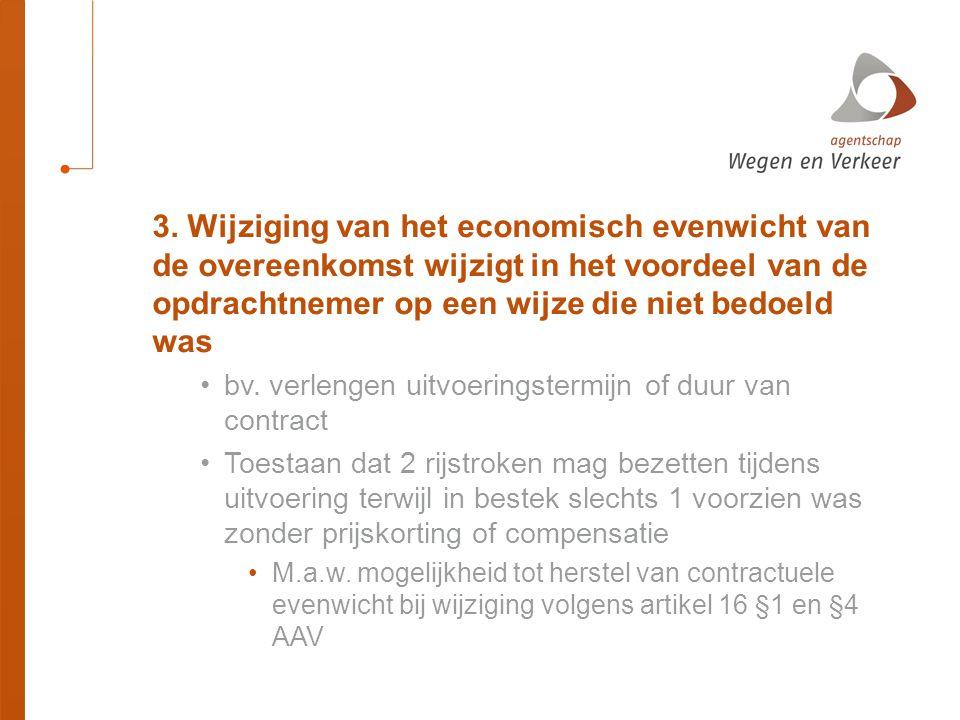 3. Wijziging van het economisch evenwicht van de overeenkomst wijzigt in het voordeel van de opdrachtnemer op een wijze die niet bedoeld was