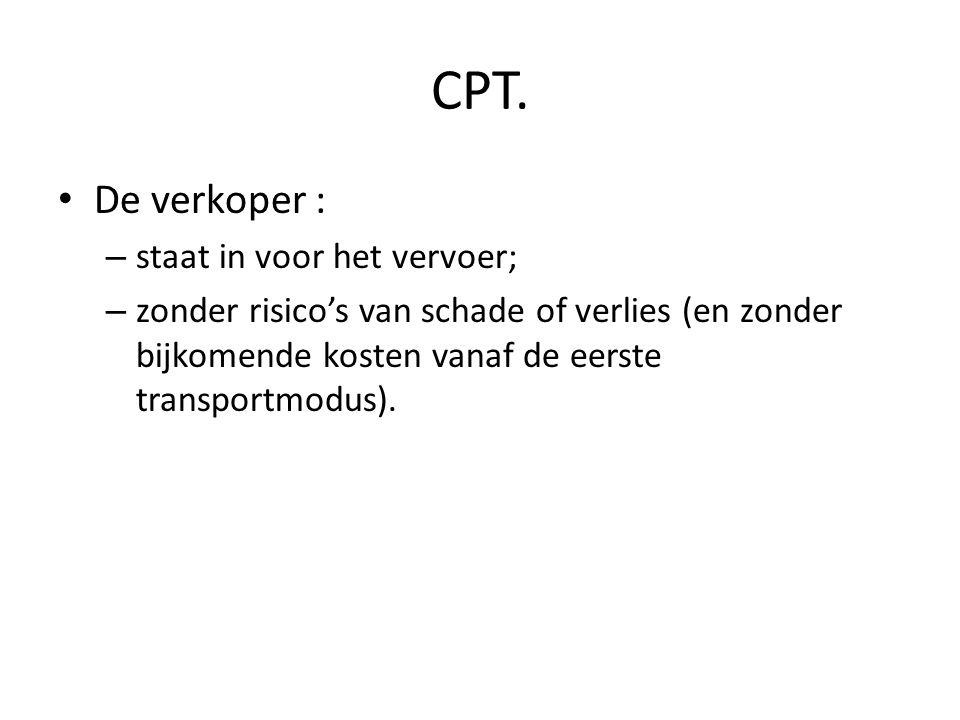 CPT. De verkoper : staat in voor het vervoer;