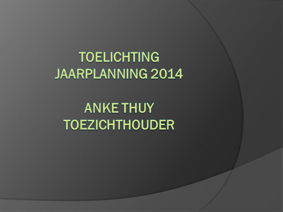 Toelichting Jaarplanning 2014 anke thuy toezichthouder