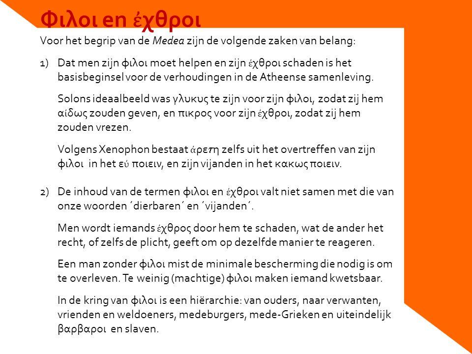 Φιλοι en ἐχθροι Voor het begrip van de Medea zijn de volgende zaken van belang: