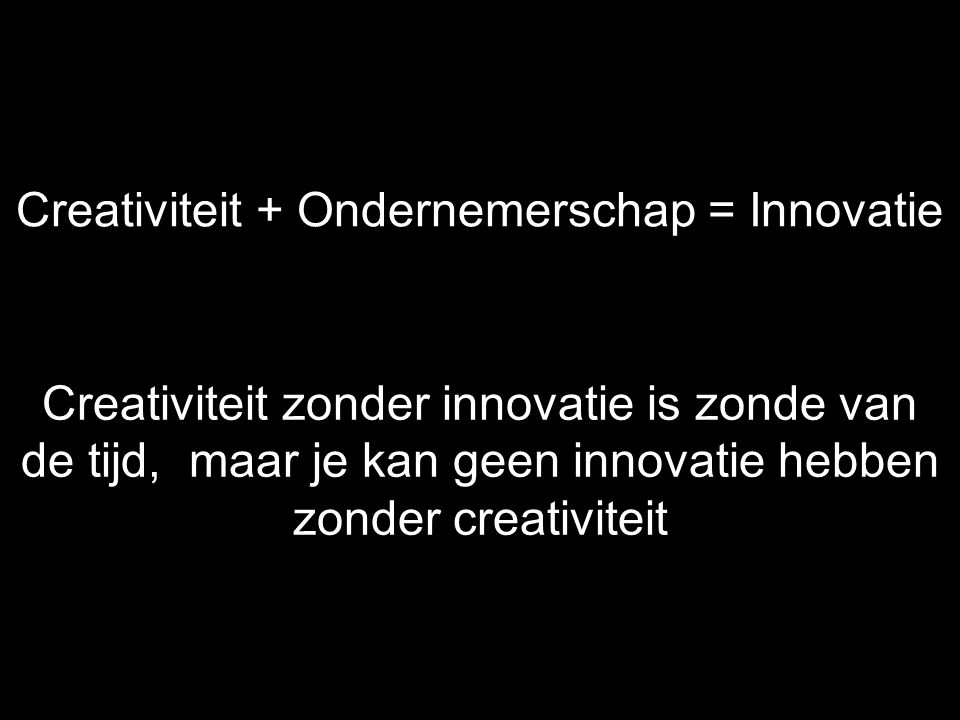 Creativiteit + Ondernemerschap = Innovatie