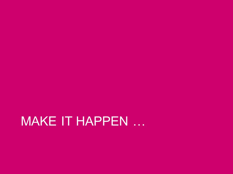 MAKE IT HAPPEN …
