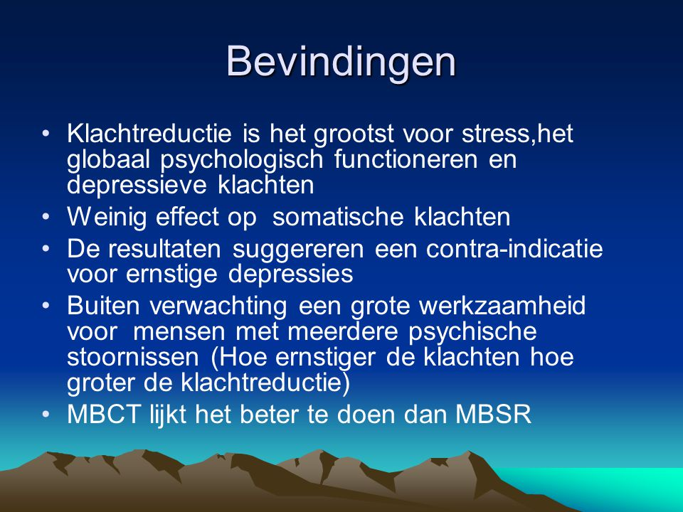 Bevindingen Klachtreductie is het grootst voor stress,het globaal psychologisch functioneren en depressieve klachten.