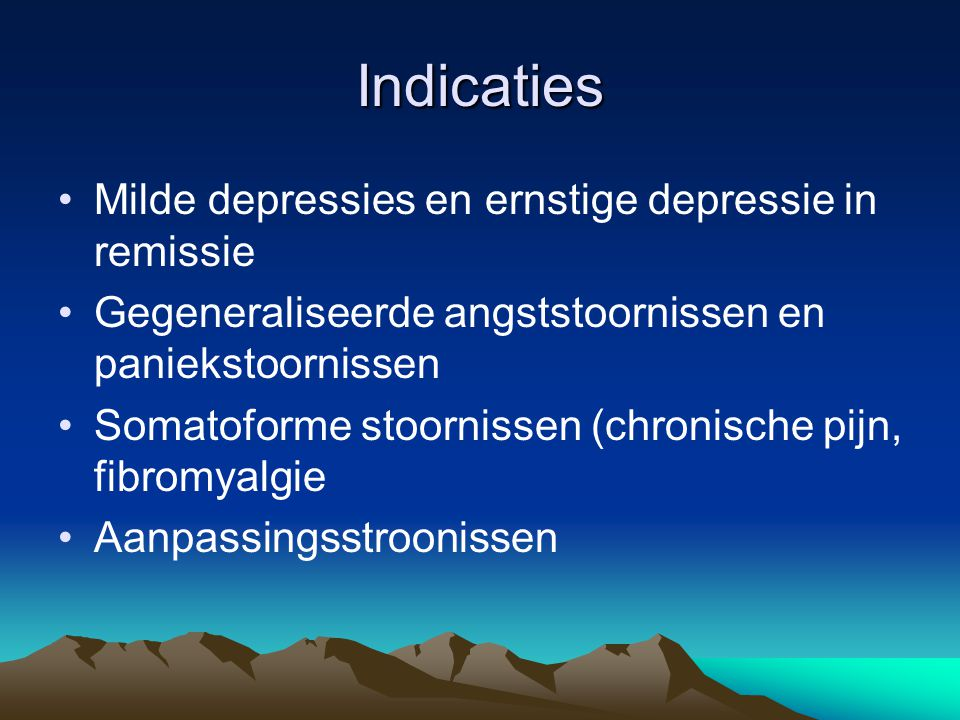 Indicaties Milde depressies en ernstige depressie in remissie