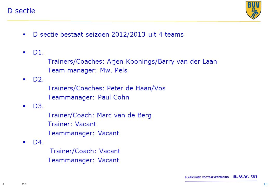 D sectie D sectie bestaat seizoen 2012/2013 uit 4 teams D1.
