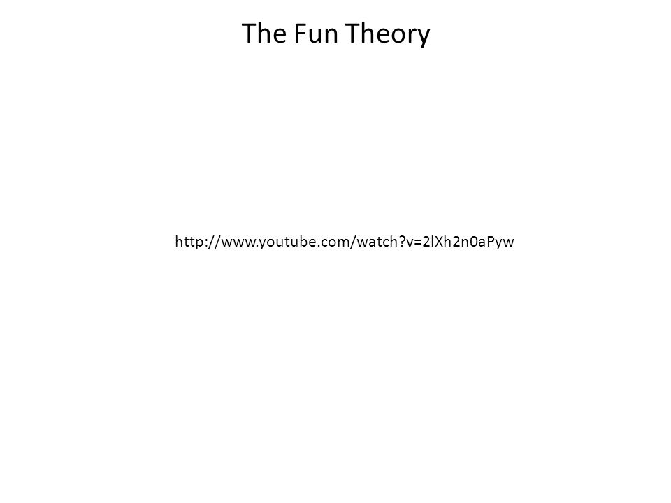 The Fun Theory http://www.youtube.com/watch v=2lXh2n0aPyw