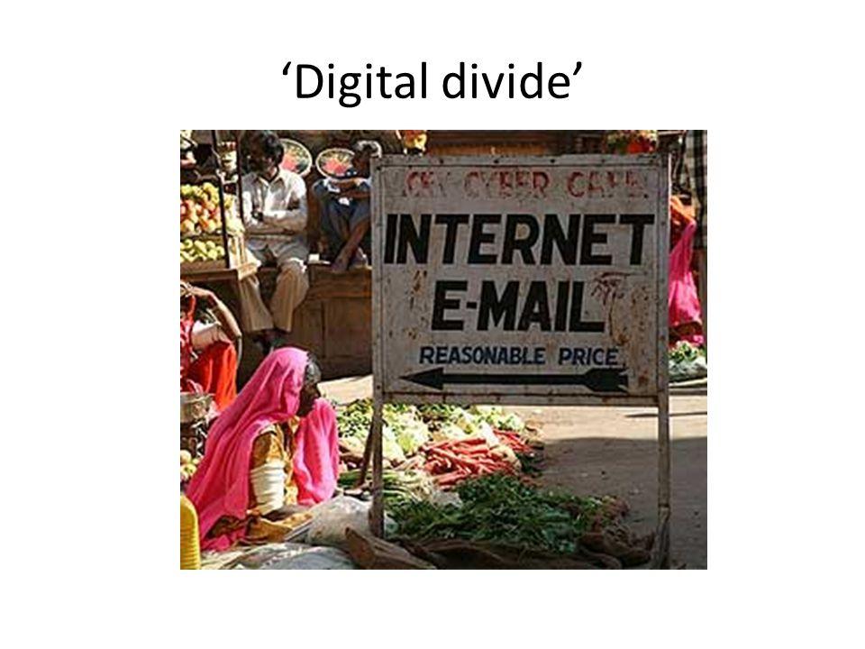 'Digital divide' Ongelijke toegang tot technologie. Niet alleen fysieke toegang, maar ook mogelijkheden om technologie effectief te gebruiken.