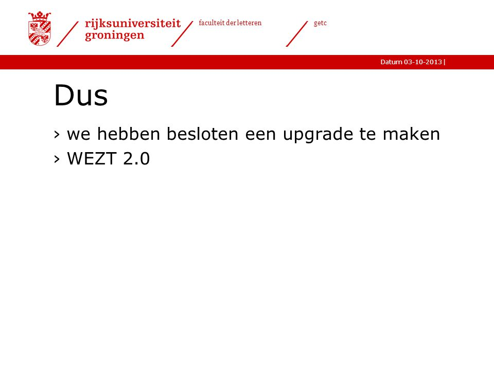 Dus we hebben besloten een upgrade te maken WEZT 2.0