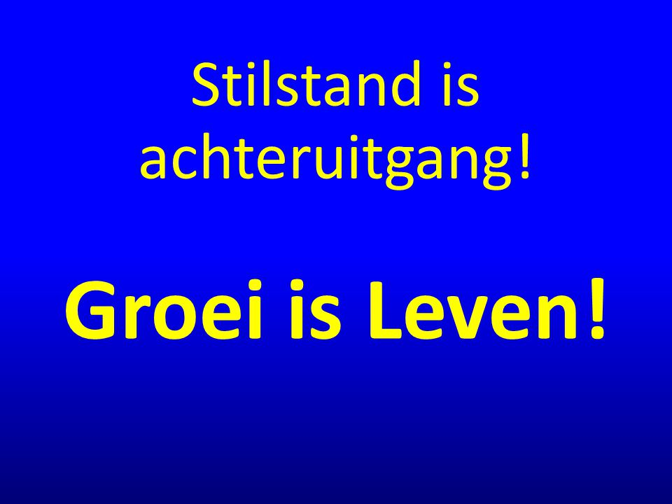 Stilstand is achteruitgang!