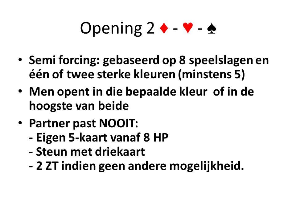 Opening 2 ♦ - ♥ - ♠ Semi forcing: gebaseerd op 8 speelslagen en één of twee sterke kleuren (minstens 5)