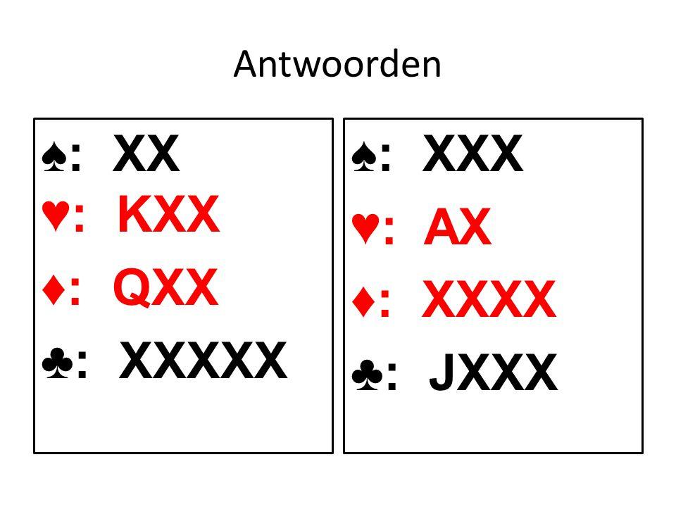 Antwoorden ♠: XX ♥: KXX ♦: QXX ♣: XXXXX ♠: XXX ♥: AX ♦: XXXX ♣: JXXX