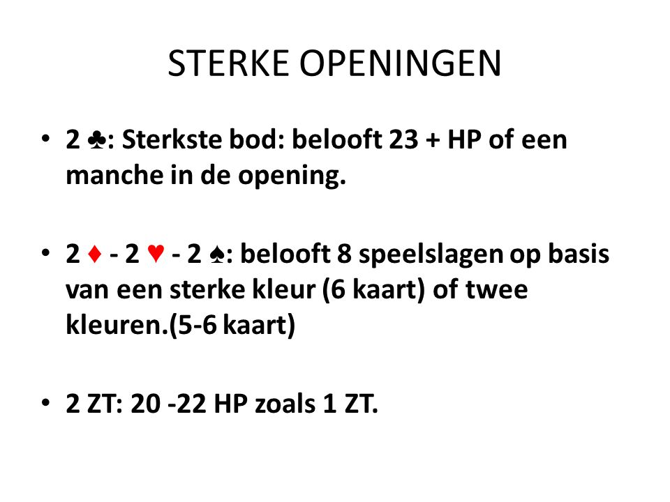 STERKE OPENINGEN 2 ♣: Sterkste bod: belooft 23 + HP of een manche in de opening.