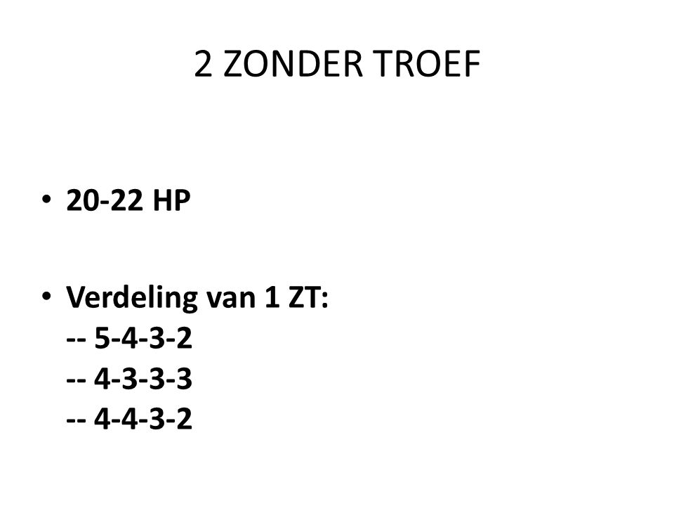 2 ZONDER TROEF 20-22 HP Verdeling van 1 ZT: -- 5-4-3-2 -- 4-3-3-3 -- 4-4-3-2