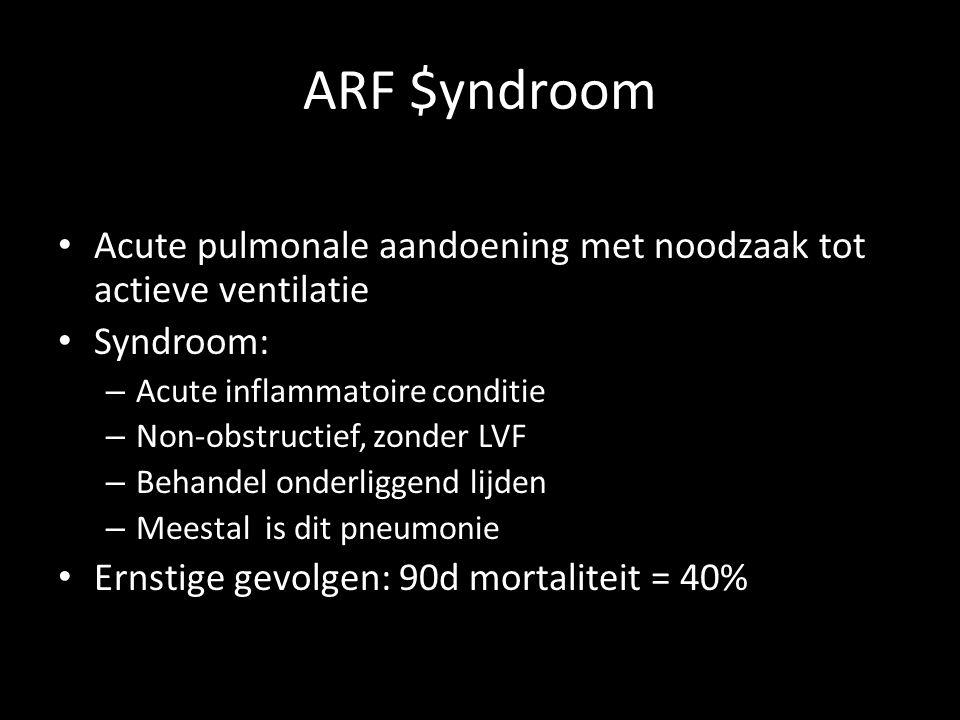 ARF $yndroom Acute pulmonale aandoening met noodzaak tot actieve ventilatie. Syndroom: Acute inflammatoire conditie.