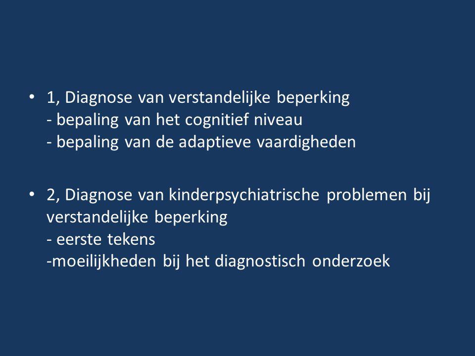 1, Diagnose van verstandelijke beperking - bepaling van het cognitief niveau - bepaling van de adaptieve vaardigheden