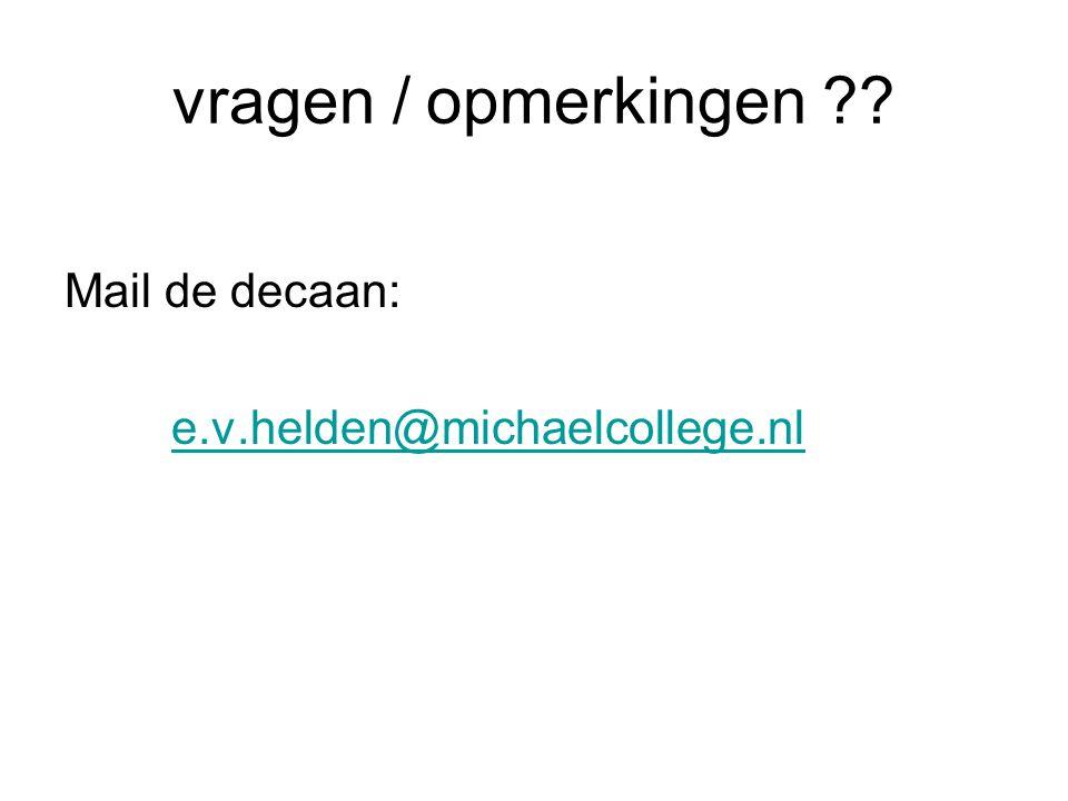 vragen / opmerkingen Mail de decaan: e.v.helden@michaelcollege.nl