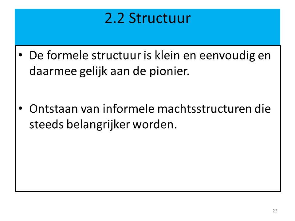 2.2 Structuur De formele structuur is klein en eenvoudig en daarmee gelijk aan de pionier.