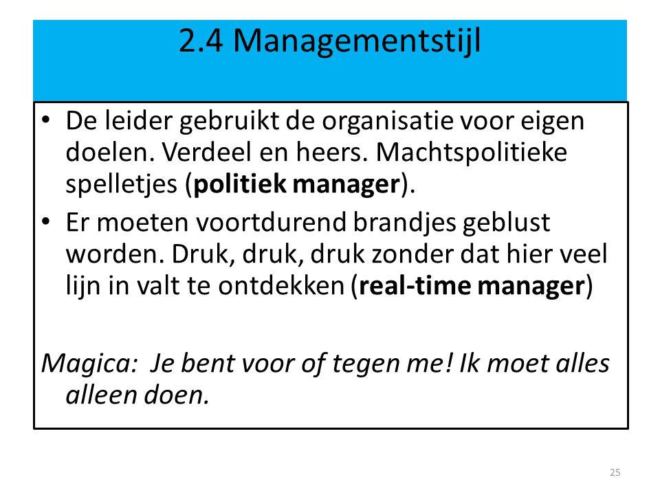 2.4 Managementstijl De leider gebruikt de organisatie voor eigen doelen. Verdeel en heers. Machtspolitieke spelletjes (politiek manager).