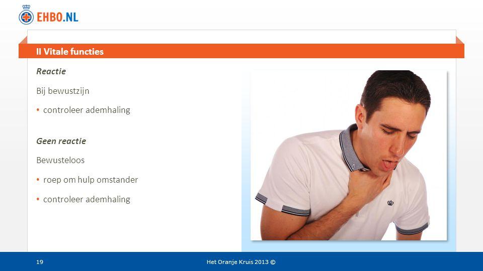 II Vitale functies Reactie Bij bewustzijn controleer ademhaling