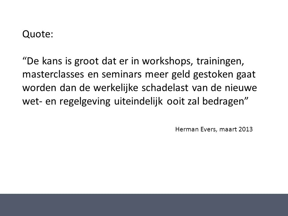 Quote: De kans is groot dat er in workshops, trainingen, masterclasses en seminars meer geld gestoken gaat.