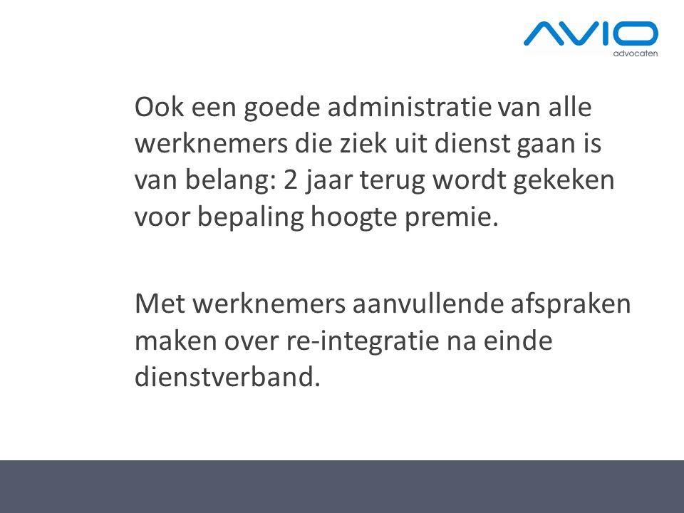 Ook een goede administratie van alle werknemers die ziek uit dienst gaan is van belang: 2 jaar terug wordt gekeken voor bepaling hoogte premie.