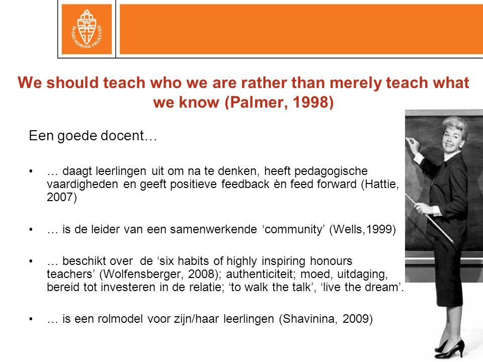 We should teach who we are rather than merely teach what we know (Palmer, 1998)