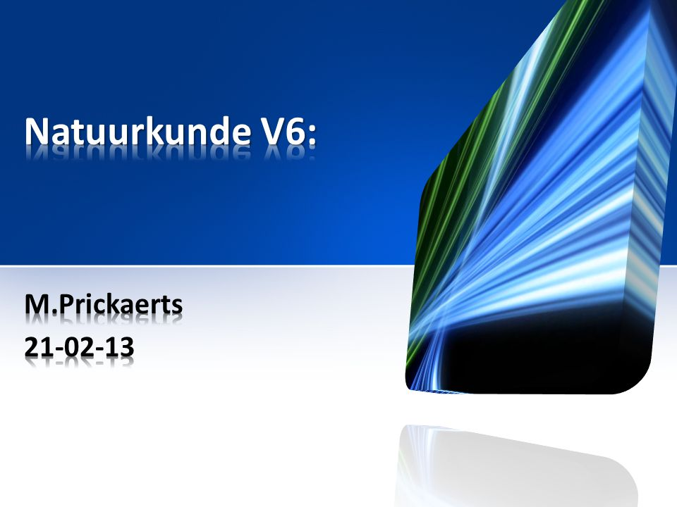 Natuurkunde V6: M.Prickaerts 21-02-13