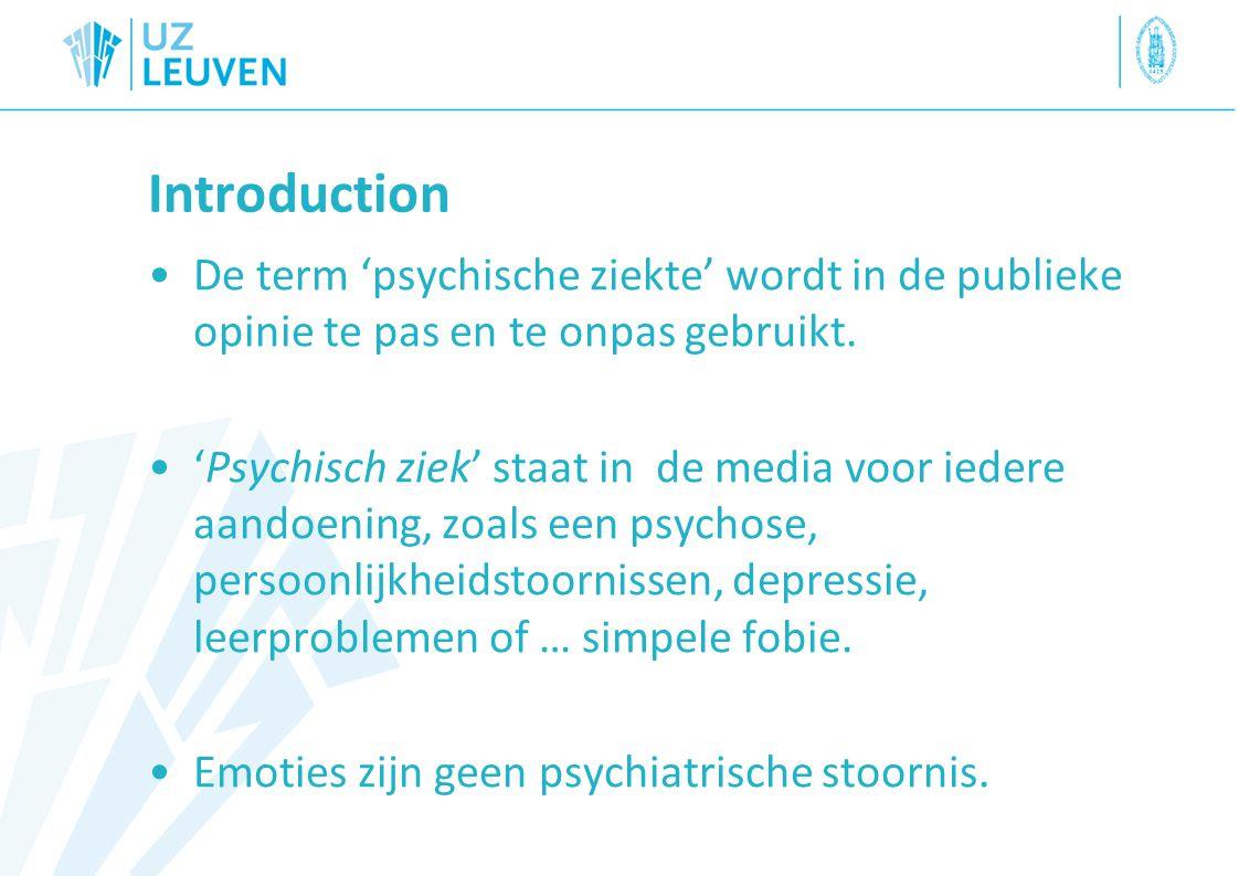 Introduction De term 'psychische ziekte' wordt in de publieke opinie te pas en te onpas gebruikt.