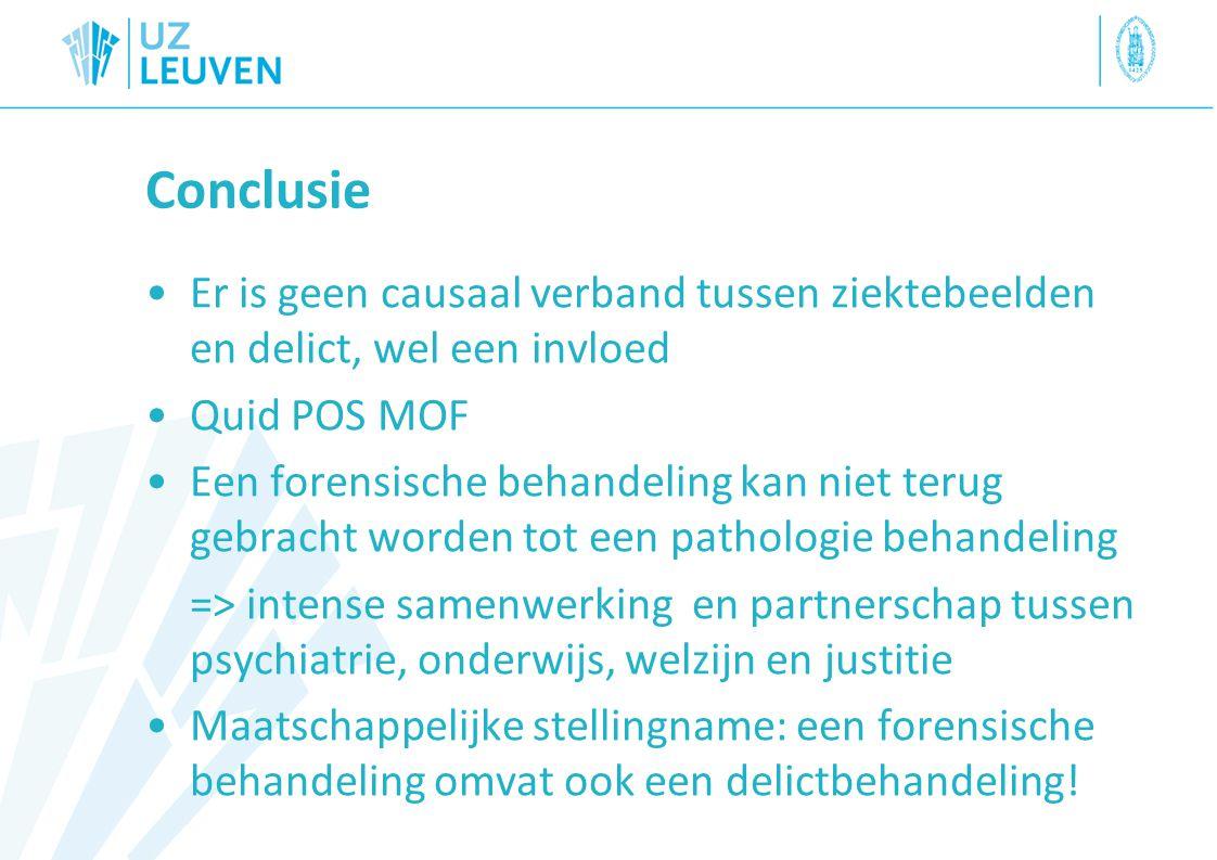 Conclusie Er is geen causaal verband tussen ziektebeelden en delict, wel een invloed. Quid POS MOF.