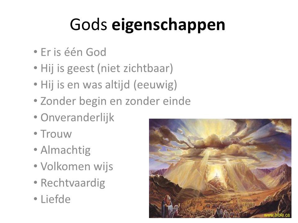 Gods eigenschappen Er is één God Hij is geest (niet zichtbaar)