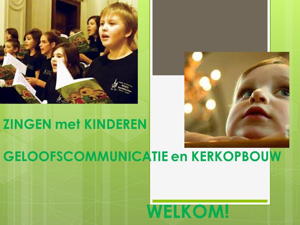ZINGEN met KINDEREN GELOOFSCOMMUNICATIE en KERKOPBOUW WELKOM!