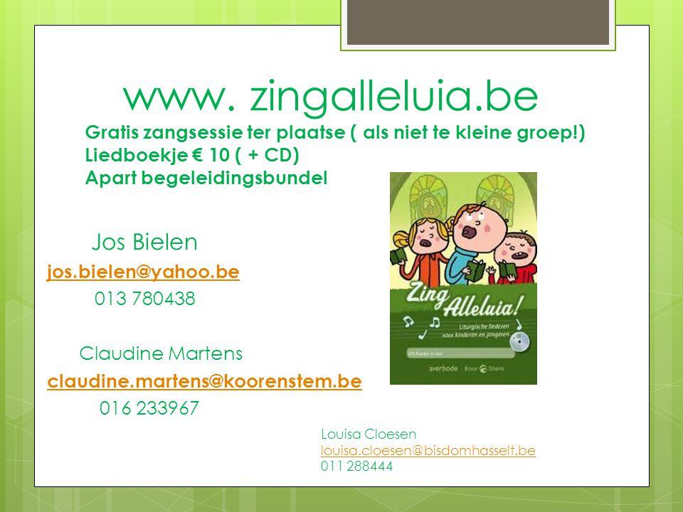 www. zingalleluia.be Gratis zangsessie ter plaatse ( als niet te kleine groep!) Liedboekje € 10 ( + CD) Apart begeleidingsbundel