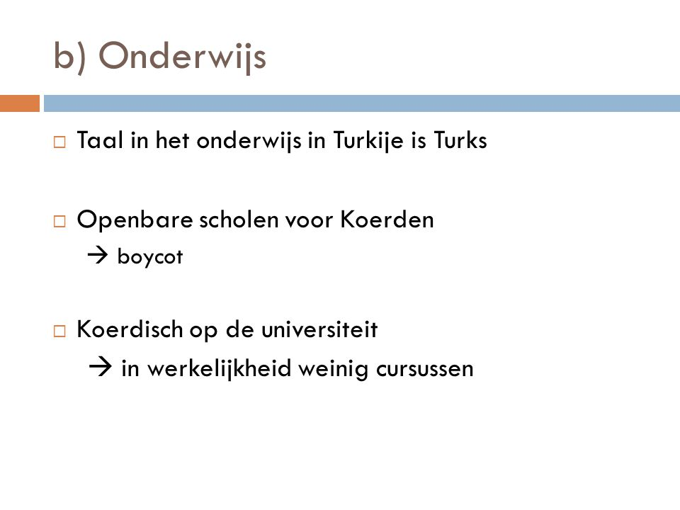 b) Onderwijs Taal in het onderwijs in Turkije is Turks