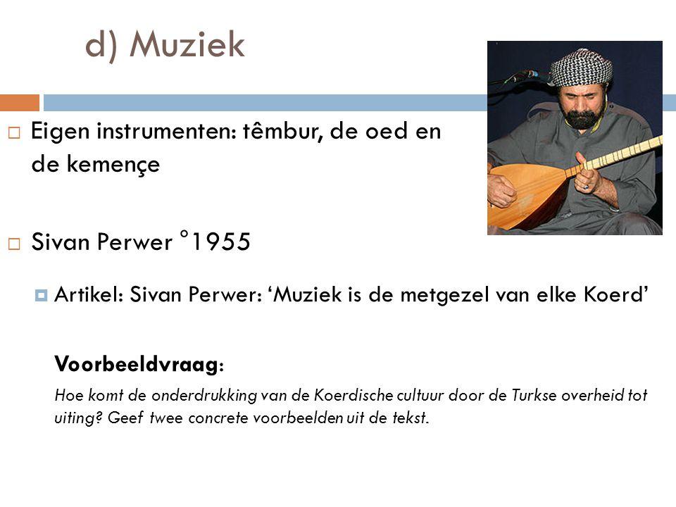 d) Muziek Eigen instrumenten: têmbur, de oed en de kemençe