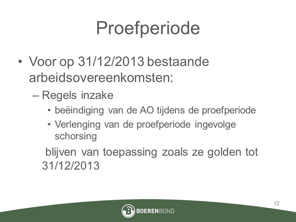 Proefperiode Voor op 31/12/2013 bestaande arbeidsovereenkomsten: