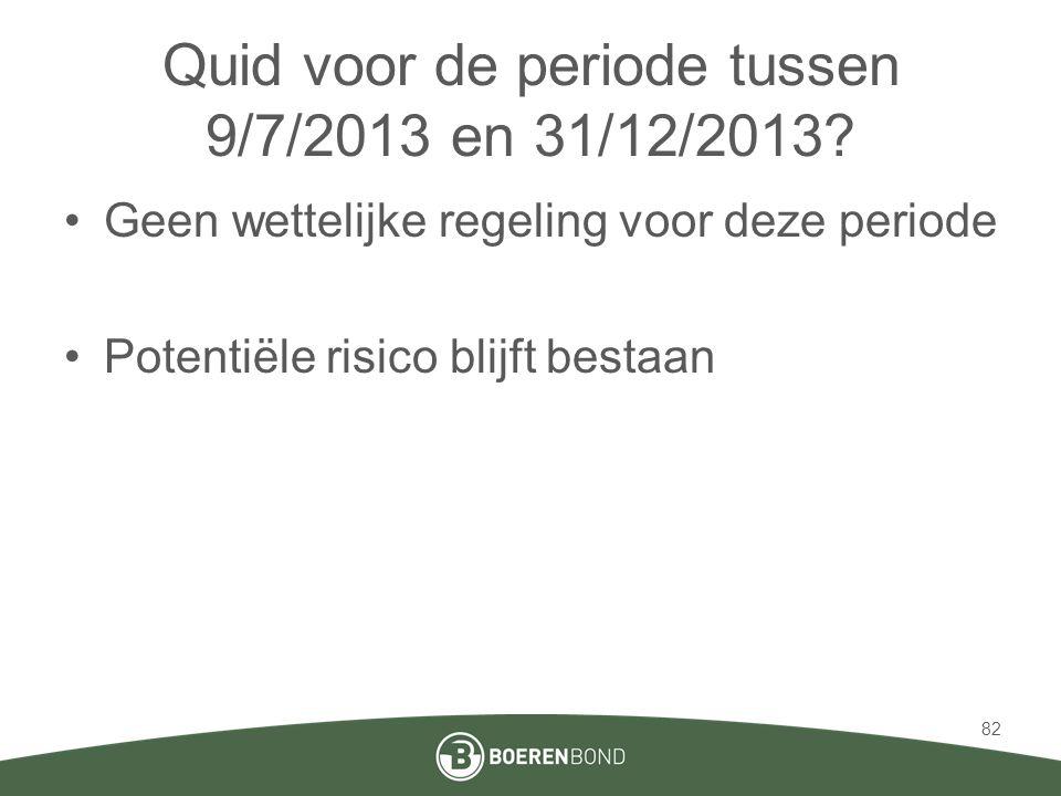 Quid voor de periode tussen 9/7/2013 en 31/12/2013