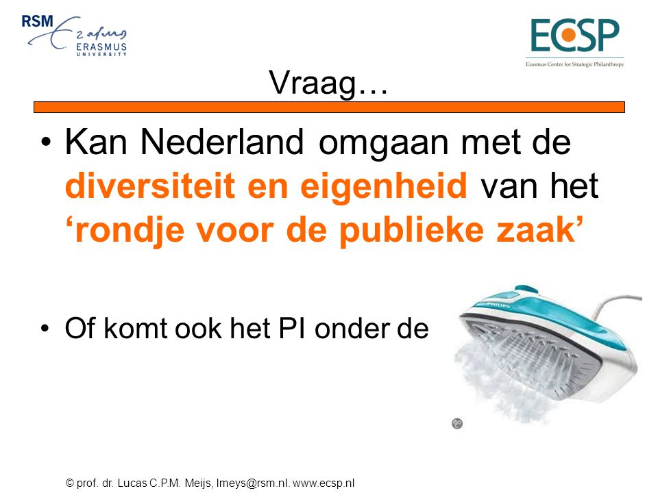 Vraag… Kan Nederland omgaan met de diversiteit en eigenheid van het 'rondje voor de publieke zaak' Of komt ook het PI onder de.