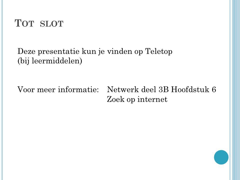 Tot slot Deze presentatie kun je vinden op Teletop (bij leermiddelen)