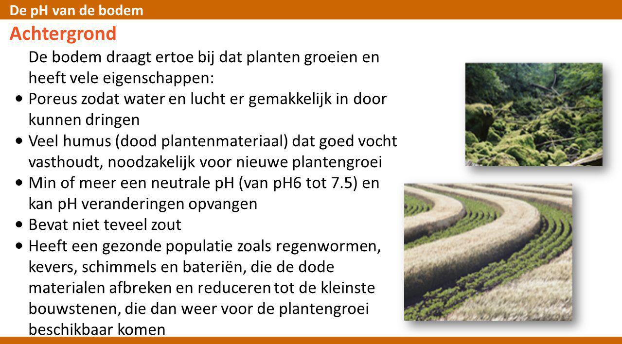 Achtergrond De bodem draagt ertoe bij dat planten groeien en heeft vele eigenschappen: