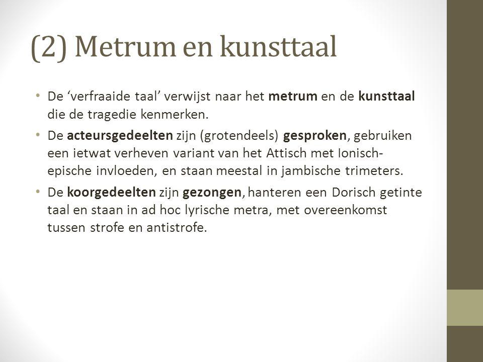 (2) Metrum en kunsttaal De 'verfraaide taal' verwijst naar het metrum en de kunsttaal die de tragedie kenmerken.