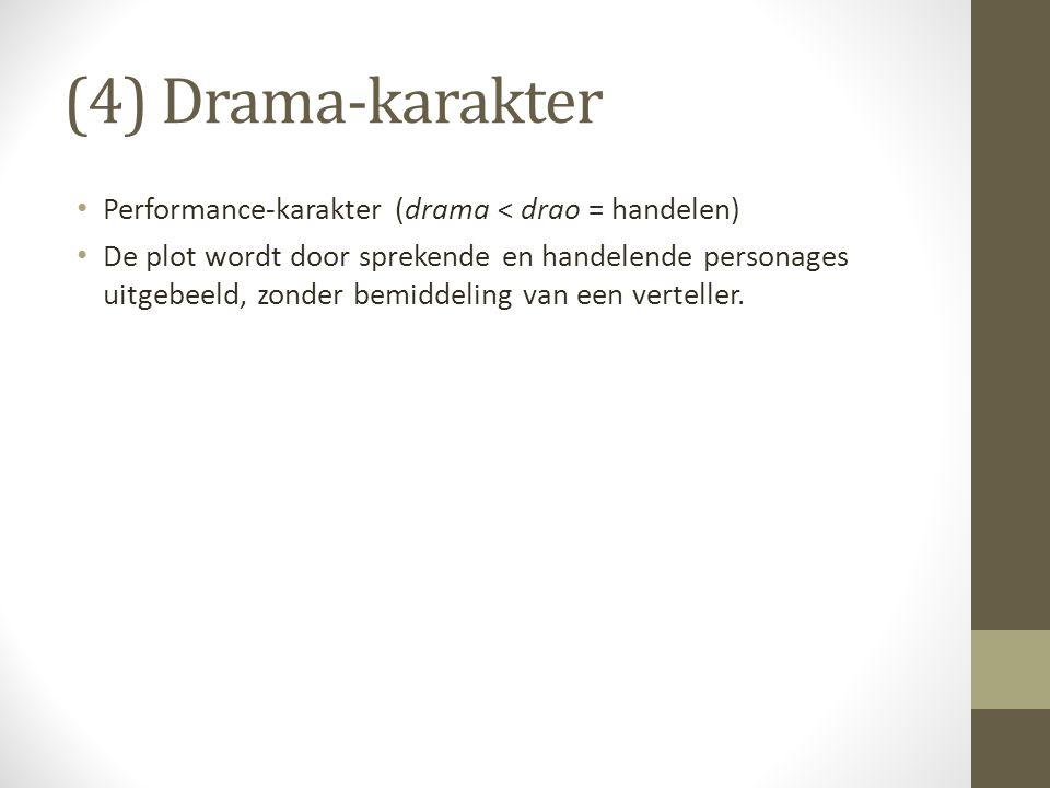 (4) Drama-karakter Performance-karakter (drama < drao = handelen)