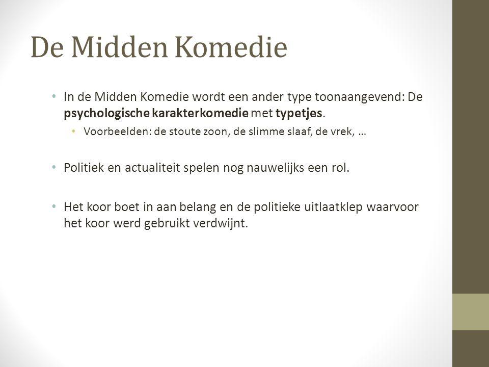 De Midden Komedie In de Midden Komedie wordt een ander type toonaangevend: De psychologische karakterkomedie met typetjes.