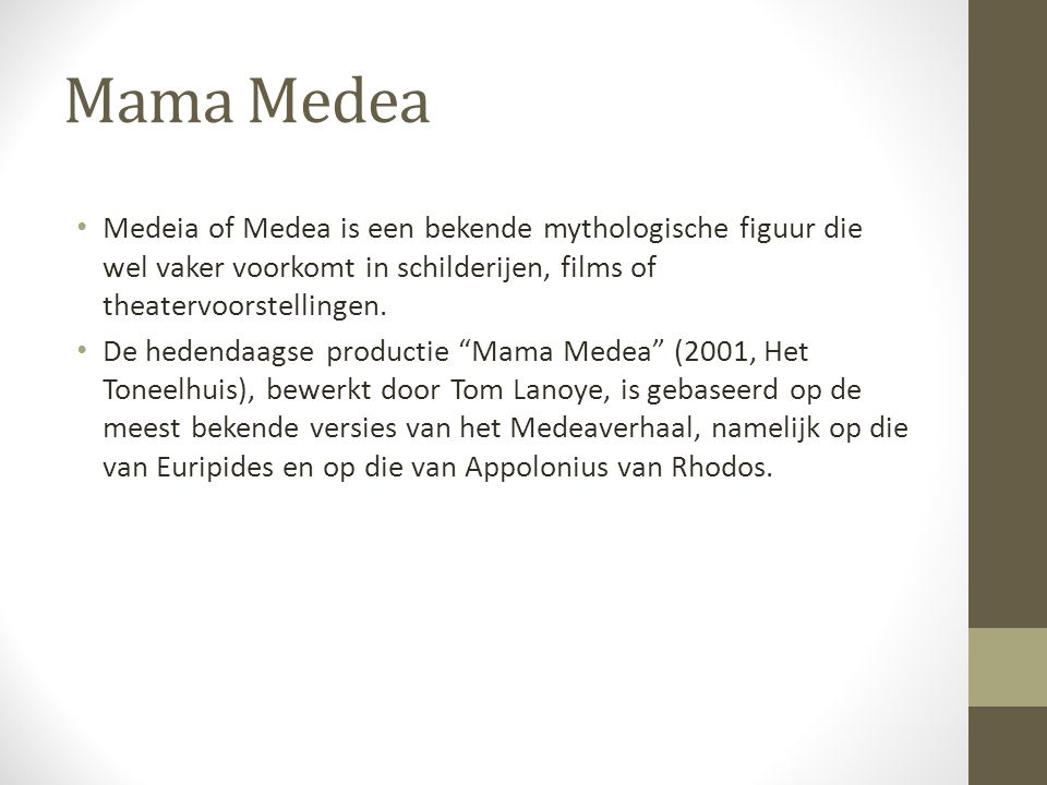 Mama Medea Medeia of Medea is een bekende mythologische figuur die wel vaker voorkomt in schilderijen, films of theatervoorstellingen.
